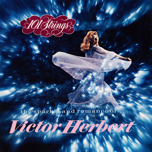The Sparkle and Romance of Victor Herbert (2021 Remaster from the Original Somerset Tapes) by 101 Strings Orchestra