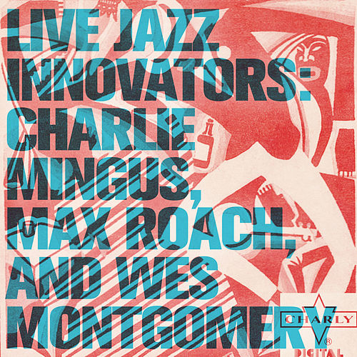 Live Jazz Innovators: Charlie Mingus, Max Roach, and Wes Montgomery de Various Artists