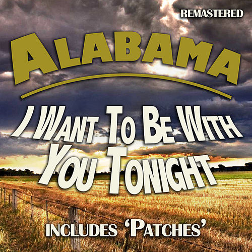 I Want to Be With You Tonight by Alabama