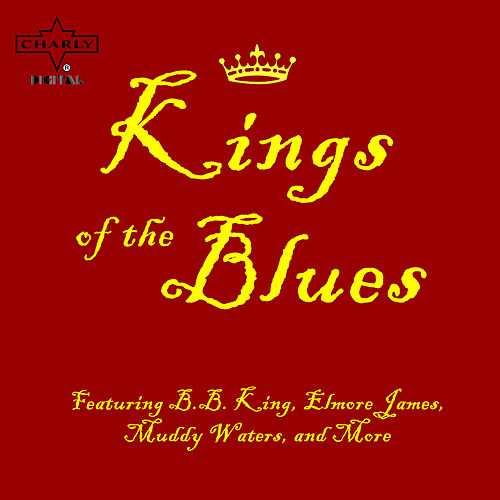 Kings of the Blues Featuring B.B. King, Elmore James, Muddy Waters, and More de Various Artists