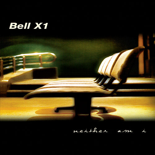Neither Am I by Bell X1