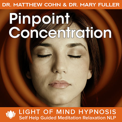 Pinpoint Concentration Light of Mind Hypnosis Self Help Guided Meditation Relaxation NLP by Various Artists