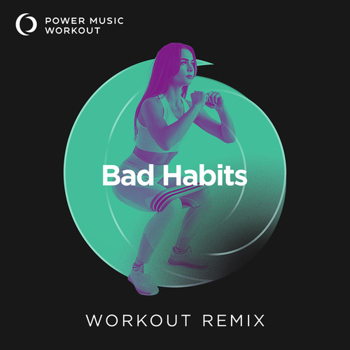 Bad Habits - Single by Power Music Workout