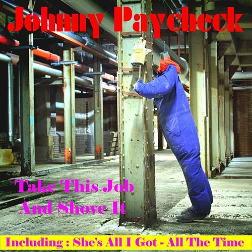 Take This Job and Shove It by Johnny Paycheck