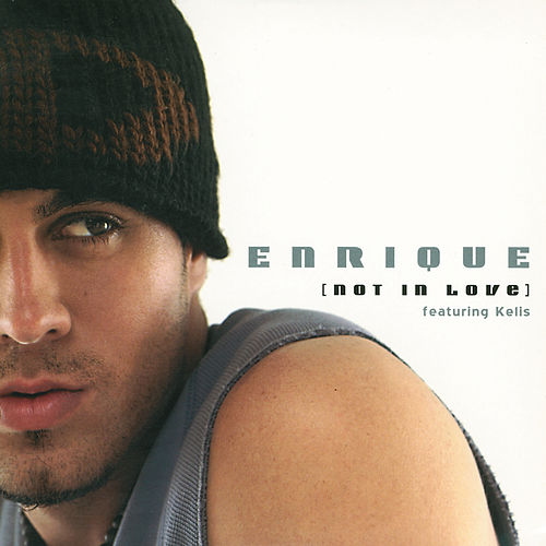 Not In Love by Enrique Iglesias