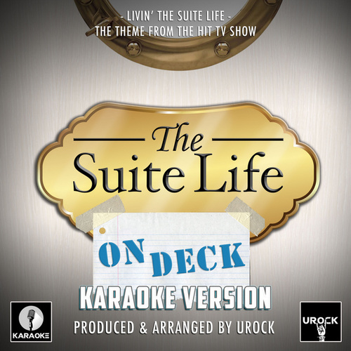 Livin' The Suite Life (From 'The Suite Life On Deck')[Originally Performed By Steve Rushton] (Karaoke Version) by Urock Karaoke
