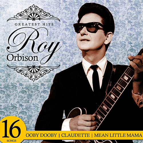 Greatest Hits. 16 Songs von Roy Orbison