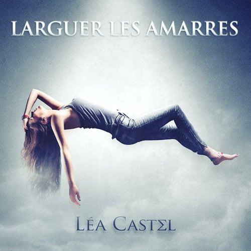 Larguer les amarres de Léa Castel