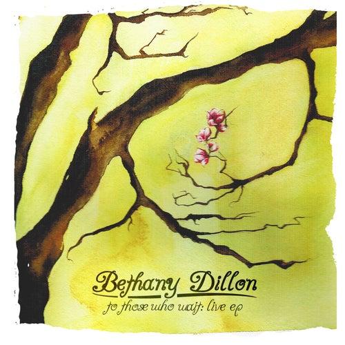 To Those Who Wait - Live EP de Bethany Dillon