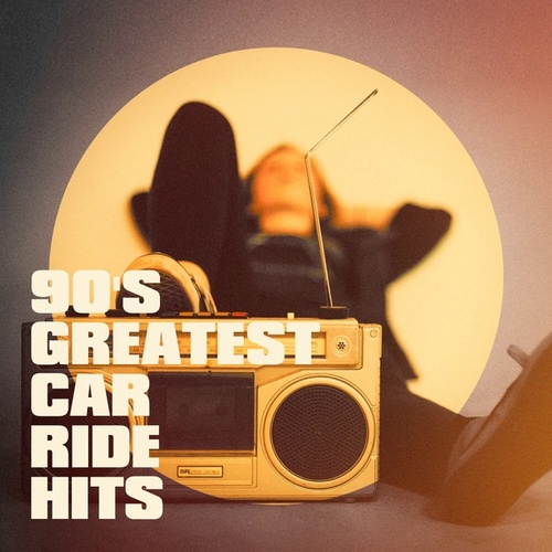 90's Greatest Car Ride Hits by The 90's Generation