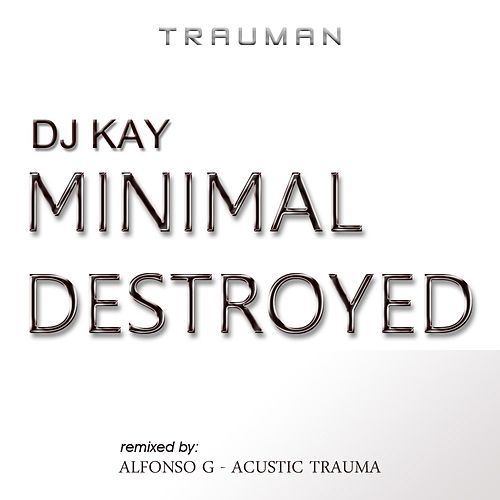 Minimal Destroyed by Kay