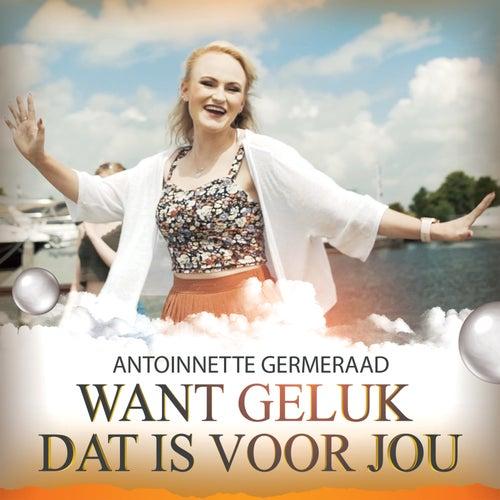 Want Geluk Dat Is Voor Jou by Antoinnette Germeraad