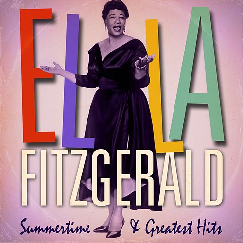Ella Fitzgerald : Summertime and Greatest Hits (Remastered) by Ella Fitzgerald