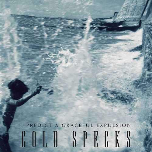 I Predict a Graceful Expulsion von Cold Specks