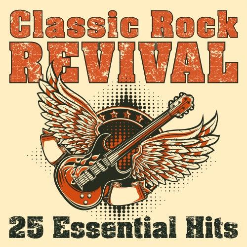 Classic Rock Revival: 25 Essential Hits de Various Artists