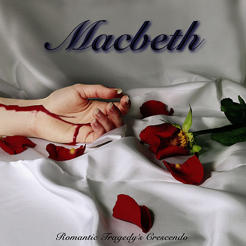 Romantic Tragedy's Crescendo by Macbeth