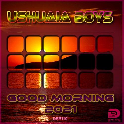 Good Morning 2021 von Ushuaia Boys