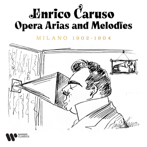 Opera Arias and Melodies. Milano 1902-1904 by Enrico Caruso