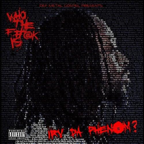 Who the F#@K Is Irv da Phenom? by Irv Da Phenom