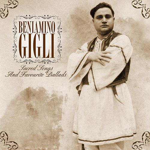 Sacred Songs And Favourite Ballads de Beniamino Gigli