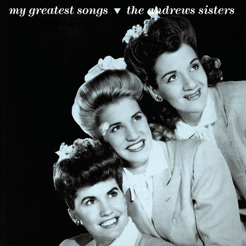 My Greatest Songs by The Andrews Sisters