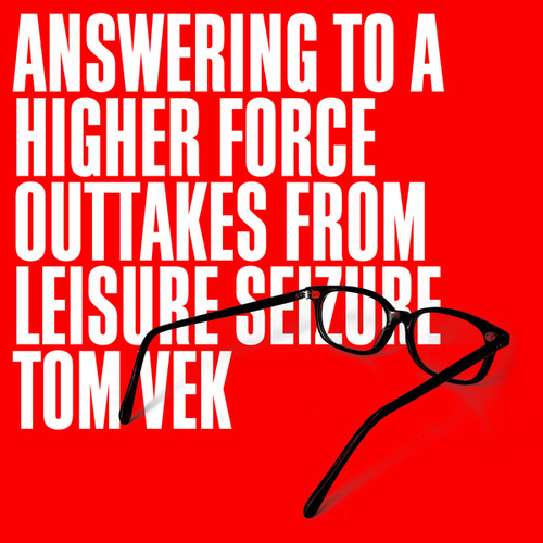 Answering To A Higher Force (Outtakes From Leisure Seizure) by Tom Vek