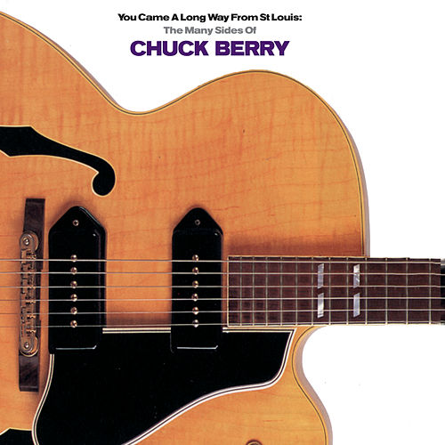 You Came A Long Way From St. Louis: The Many Sides Of by Chuck Berry