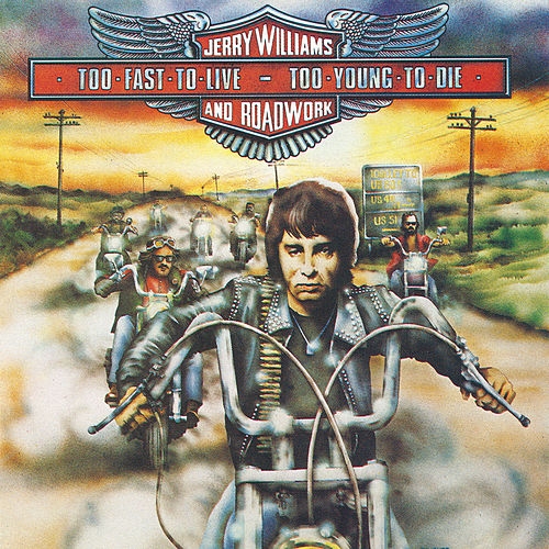 Too Fast To Live - Too Young To Die de Jerry Williams