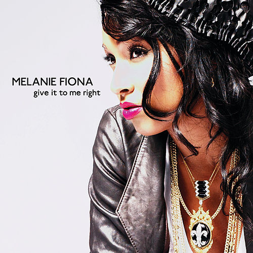 Give It To Me Right by Melanie Fiona