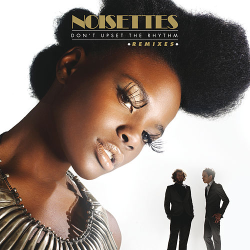 Don't Upset The Rhythm (Go Baby Go) (The Remixes) by Noisettes