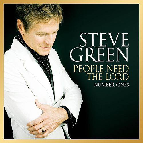 People Need the Lord: Number Ones de Steve Green