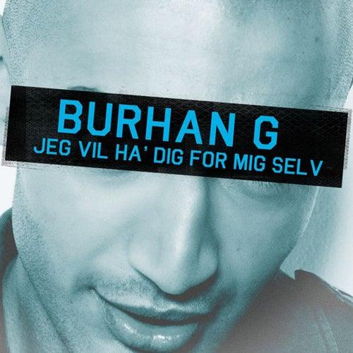Jeg Vil Have Dig For Mig Selv di Burhan G