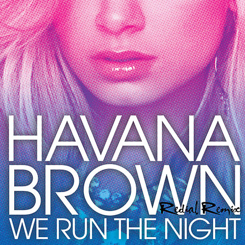 We Run The Night (Redial Remix) de Havana Brown