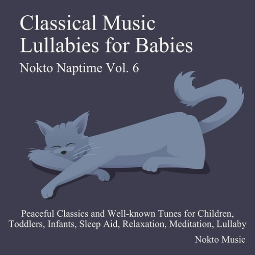 Classical Music Lullabies for Babies (Peaceful Classics and Well-Known Tunes for Children, Toddlers, Infants, Sleep Aid, Relaxation, Meditation, Lullaby) by Nokto Music