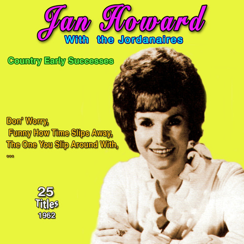 Jan Howard - Country Early Successes - The One You Slip Around With (25 Successes 1962) by Jan Howard