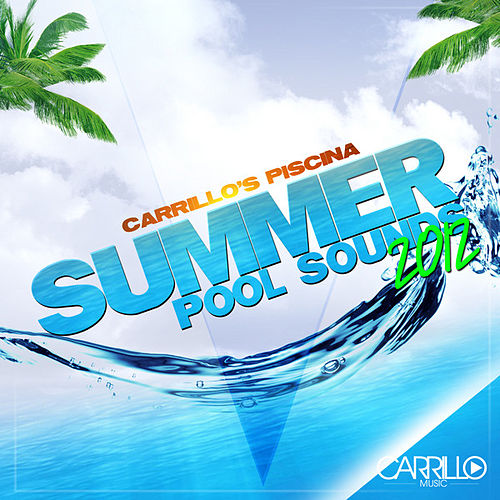 Carrillo's Piscina: Summer Pool Sounds 2012 von Various Artists