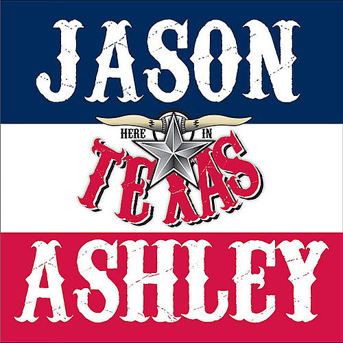Here in Texas by Jason Ashley