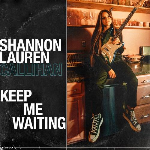 Keep Me Waiting by Shannon Lauren Callihan