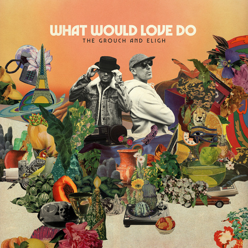 What Would Love Do by The Grouch & Eligh