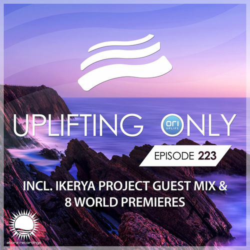 Uplifting Only 223: No-Talking DJ Mix (incl. Ikerya Project Guestmix) (May 2017) [FULL] by Ori Uplift