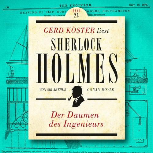 Der Daumen des Ingenieurs - Gerd Köster liest Sherlock Holmes, Band 24 (Ungekürzt) von Sir Arthur Conan Doyle