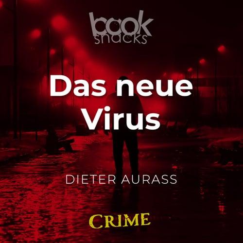 Das neue Virus - Booksnacks Short Stories - Crime & More, Folge 19 (Ungekürzt) von Dieter Aurass