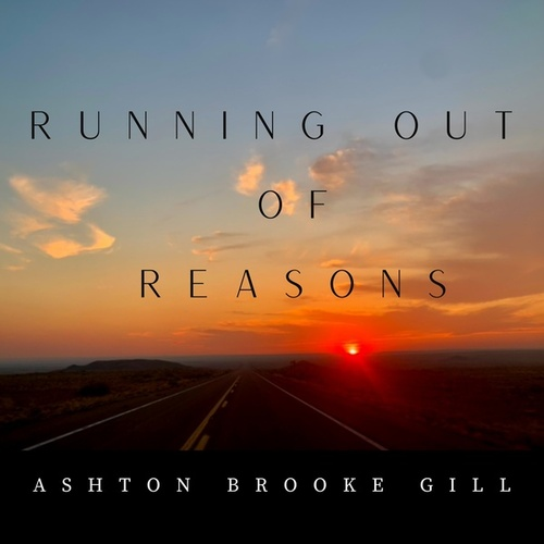 Running out of Reasons by Ashton Brooke Gill