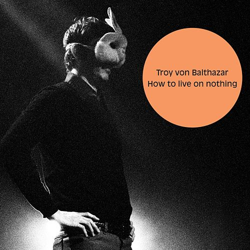 How to Live On Nothing de Troy von Balthazar