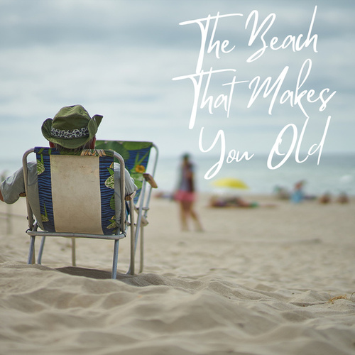 The Beach That Makes You Old by Various Artists