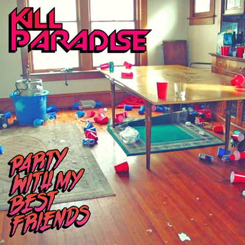 Party With My Best Friends van Kill Paradise