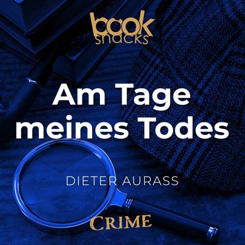 Am Tage meines Todes - Booksnacks Short Stories - Crime & More, Folge 22 (Ungekürzt) von Dieter Aurass