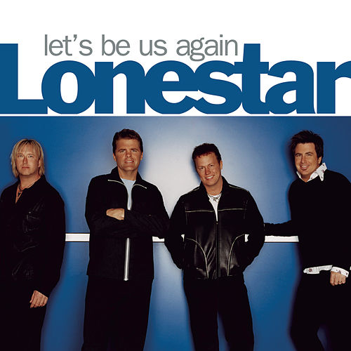 Let's Be Us Again by Lonestar