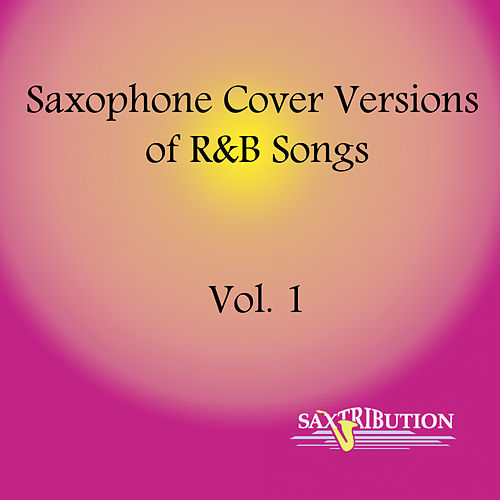 Saxophone Cover Versions  of R&B Songs, Vol. 1 de Saxtribution