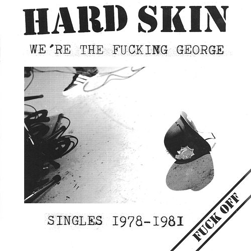 We're the Fucking George de Hard Skin